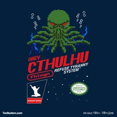 The new Worship Series it will be available from 16th until 18th June @ TeeBusters.com .   Obey Cthulhu! Ph'nglui mglw'nafh Cthulhu R'lyeh wgah'nagl fhtagn