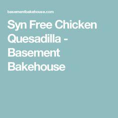 Syn Free Chicken Quesadilla - Basement Bakehouse