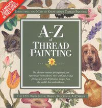 Learn the art of thread painting from the experts! Whether you are a novice or a professional, the A-Z of Thread Painting will give you fresh ideas, new perspectives, renewed confidence and bring thread painting within reach of anyone who can thread ... [more on our website! Click the cover]