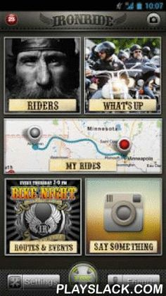 Ironride For Harley Davidson  Android App - playslack.com , IRONRIDE is a mobile app for Harley riders to take your ride experience to the next level. Use IRONRIDE to find great rides share your photos from the road, and connect with other Harley Davidson riders. MEET NEW RIDERSStay in touch with other riders using in-app messaging and even meet new ones along the way. IRONRIDE can search by location, allowing you to connect with riders in your area. Then use IRONRIDE to meet up, log your…