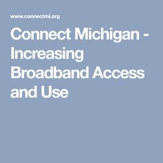 Connect Michigan - Increasing Broadband Access and Use