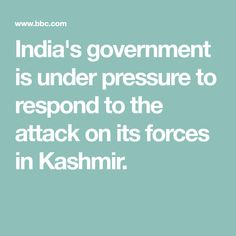 India's government is under pressure to respond to the attack on its forces in Kashmir. India And Pakistan, Most Favoured Nation, Security Technology, Indian Air Force, National Security Advisor, Image Caption, Under Pressure, Foreign Policy