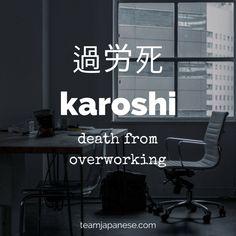 Karoshi: the Japanese word for death by overworking. For more untranslatable Japanese words, visit teamjapanese.com