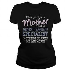 MEDICAL LANGUAGE SPECIALIST And This Girl Is A Mother Nothing Scares T Shirts…