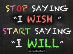"Stop saying ""I wish"", start saying ""I will"".  #quotes #motivation  http://www.mindmovies.com/?16059"