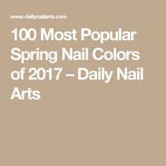 100 Most Popular Spring Nail Colors of 2017 – Daily Nail Arts