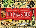 They Draw and Cook: 107 Recipes Illustrated by Artists from Around the World  by Nate Padavick and Salli Swindell