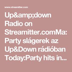 Up&down Radio on Streamitter.comMa:Party slágerek az Up&Down rádióban Today:Party hits in the Up&Down radio