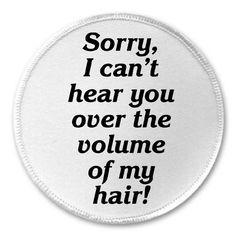 "Volume of My Hair 3"" Sew On Patch Funny Humor Sew on patch. Patch measures 3 inches. Made of a polyester fabric with the image printed through a professional heat transfer process that creates a vibrant forever lasting design that will not fade or crack. Machine washable. Other"