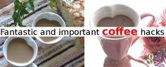 Fantastic and important coffee hacks