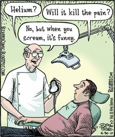 Skip the laughing gas and try some helium. It won't kill the pain but when you scream it will sound funny!  #Dentist #Dental Jokes #Hygienist #Dentaltown #Quotes #Orthodontist