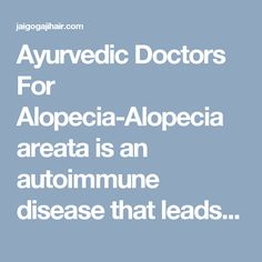 Ayurvedic Doctors For Alopecia-Alopecia areata is an autoimmune disease that leads to hair loss from any part of the body. Get best Ayurvedic hair fall treatment for alopecia at star Ayurvedic clinic.