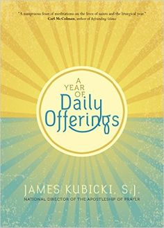 A Year of Daily Offerings: James Kubicki S.J.: 9781594715709: AmazonSmile: Books