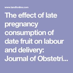 The effect of late pregnancy consumption of date fruit on labour and delivery: Journal of Obstetrics and Gynaecology: Vol 31, No 1