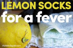 Lemon socks are a safe, natural way to alleviate discomfort while allowing a fever to burn. Help your child feel better while a fever does its job.