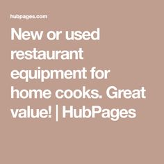 New or used restaurant equipment for home cooks. Great value!   HubPages