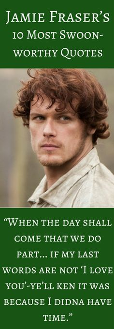 The best Jamie Fraser quotes from Outlander. If you love Sam Heughan and the books or TV series, check out some of these favorite quotes and scenes.