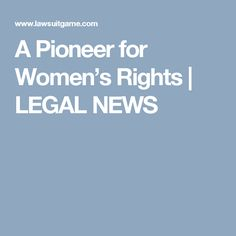 A Pioneer for Women's Rights | LEGAL NEWS