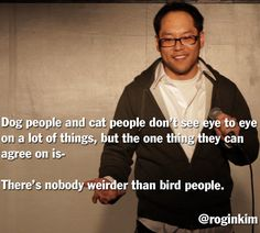 I like birds too but this still made me laugh