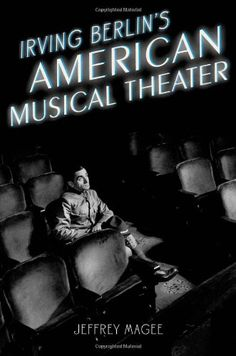 Irving Berlin's American Musical Theater (Broadway Legacies) by Jeffrey Magee http://www.amazon.com/dp/0195398262/ref=cm_sw_r_pi_dp_PIzdwb0QW7CQ6