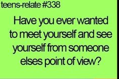 Oh gosh, I'd feel so bad for myself I think about this so much!!!! And I try to imagine myself in someone else's point of view!
