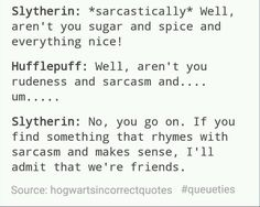 Me, as a Ravenclaw: *Immediately looks up every word rhyming with sarcasm*<<< Me, as a Slytherin: don't you dare.