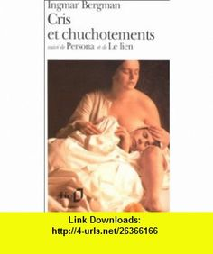Cris et chuchotements (9782070389179) Ingmar Bergman , ISBN-10: 2070389170  , ISBN-13: 978-2070389179 ,  , tutorials , pdf , ebook , torrent , downloads , rapidshare , filesonic , hotfile , megaupload , fileserve