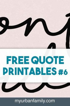 Free quote printables for you to enjoy! This month includes three high resolution prints from http://myurbanfamily.com. Check them out and the previous month's!