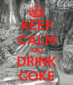 KEEP CALM AND DRINK COKE - Good advice for a Saturday morning...