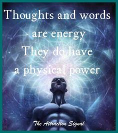 Thoughts and words are energy