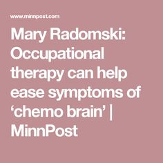 Mary Radomski: Occupational therapy can help ease symptoms of 'chemo brain' Chemo Brain, Occupational Therapy, Mental Health, Addiction, Mary, Canning, Occupational Therapist, Home Canning, Conservation