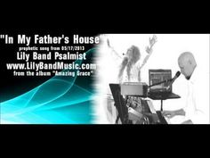 "Prophetic Song ""In My Father's House"" 05/17/2013 - Lily Band Psalmist (+..."