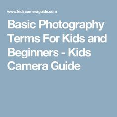Basic Photography Terms For Kids and Beginners - Kids Camera Guide