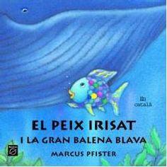 Un altre títol amb el peix irisat com a protagonista: El Peix Irisat i la gran balena blava