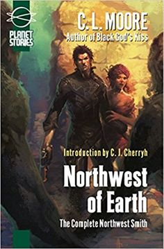 Northwest of Earth: The Complete Northwest Smith (Planet Stories Library): C. L. Moore, C. J. Cherryh: 9781601250810: Amazon.com: Books