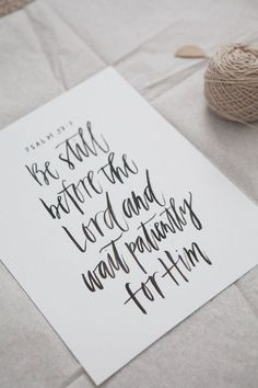 simply-divine-creation:  Be still before the Lord and wait patiently for Him - Psalm 37:7 » By Written Word Design