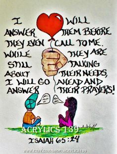 """""""I will answer them before they call to me. While they are still talking about their needs, I will go ahead and answer their prayers!"""" Isaiah 65:24 (Scripture doodle of encouragement, Bible Art Journaling, Acrylics 139, Answered Prayer, Youth Group, Bible Study, Sunday School, Children's Church, VBS, Devotional) Bible Verses Quotes Inspirational, Religious Quotes, Faith Quotes, Spiritual Quotes, Bible Quotes, Scripture Doodle, Bible Art, Bible Scriptures, Isaiah Bible"""