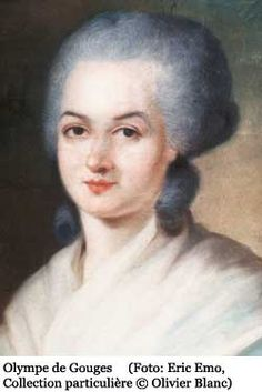 """In 1791 the French playwright and political activist Olympe de Gouges published the Declaration of the Rights of Woman and the Female Citizen, modelled on the Declaration of the Rights of Man and of the Citizen of 1789. It states that: """"This revolution will only take effect when all women become fully aware of their deplorable condition, and of the rights they have lost in society""""."""