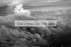 Inspirational Quotes: Take a breath and start again.