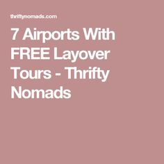 7 Airports With FREE Layover Tours - Thrifty Nomads