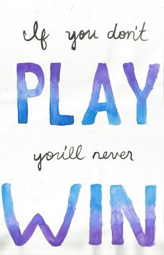(hey you) If you don't play, you'll never win
