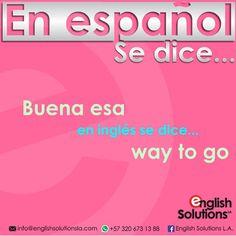 En español se dice… buena esa, en inglés se dice… way to go