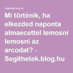 Mi történik, ha elkezded naponta almaecettel lemosni az arcodat? - Segithetek.blog.hu Anti Aging, Food And Drink, Blog, Education, Health, Autumn, Therapy, Health Care, Fall