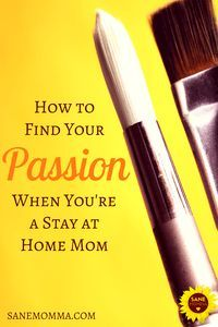 How to Find Your Passion in Life When You're a Stay at Home Mom - When you gave up your career you didn't surrender your right to happiness! Pursue your passion and be the happiest mom on the block! #passion #SAHM Via @Https://Pinterest.com/sanemomma