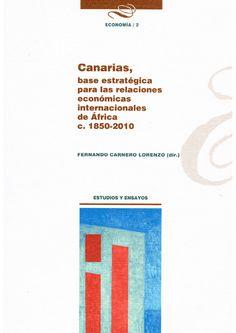 Canarias, base estratégica para las relaciones económicas internacionales de Africa c.1850-2010 / Fernando Carnero Lorenzo (dir.) ; Juan Sebastián Nuez Yánez, Cristino Barroso ribal, Alvaro Díaz de la Paz (2012)