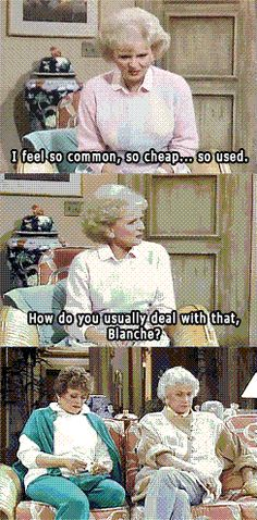 "{The Golden Girls} ~ Rose - ""I feel so common, so cheap... so used.  How do you usually seal with that, Blanche?"""