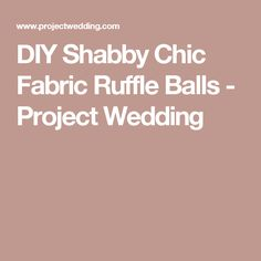 DIY Shabby Chic Fabric Ruffle Balls - Project Wedding