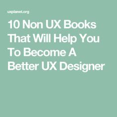 10 Non UX Books That Will Help You To Become A Better UX Designer