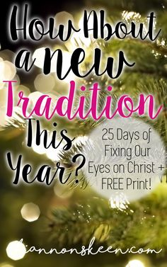 Day 4: What About A New Tradition This Year? 25 Days of Fixing our Eyes on Christ + FREE PRINT