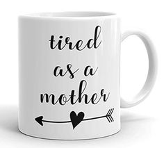 Tired as a Mother Funny Coffee Mug - Mom Life Mug - Adult Humor Mug - Statement Mug. Tired as a Mother! This sturdy white, glossy ceramic mug is an essential to your cupboard. This brawny version of ceramic mugs shows it's true colors with quality assurance to withstand heat in the microwave and put it through the dishwasher as many times as you like, the quality will not be altered. ♥ Ceramic ♥ Dishwasher safe ♥ Microwave safe ♥ White, glossy ♥ Design printed on both sides.